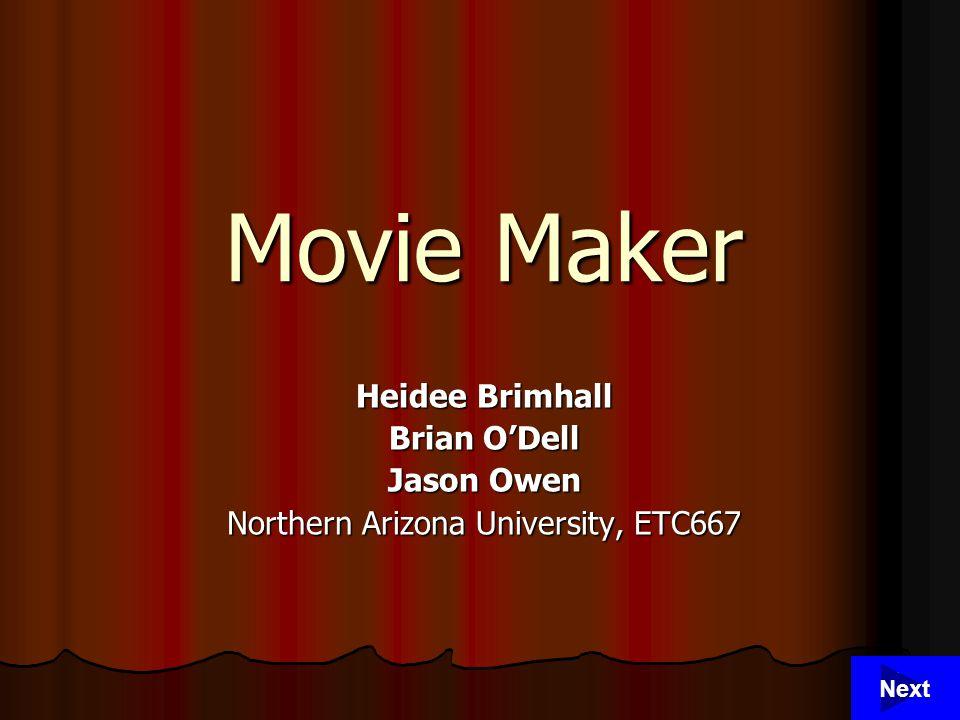 1 Movie Maker Heidee Brimhall Brian O'Dell Jason Owen Northern Arizona University, ETC667 Next