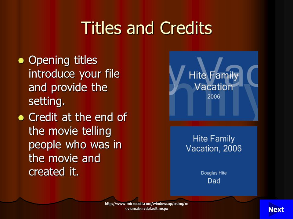 http://www.microsoft.com/windowsxp/using/m oviemaker/default.mspx 16 Titles and Credits Opening titles introduce your file and provide the setting.