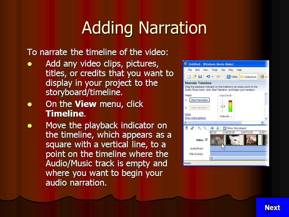 28 Adding Narration To narrate the timeline of the video: Add any video clips, pictures, titles, or credits that you want to display in your project to the storyboard/timeline.