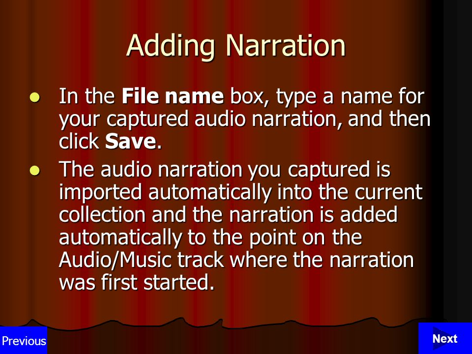 31 Adding Narration In the File name box, type a name for your captured audio narration, and then click Save.