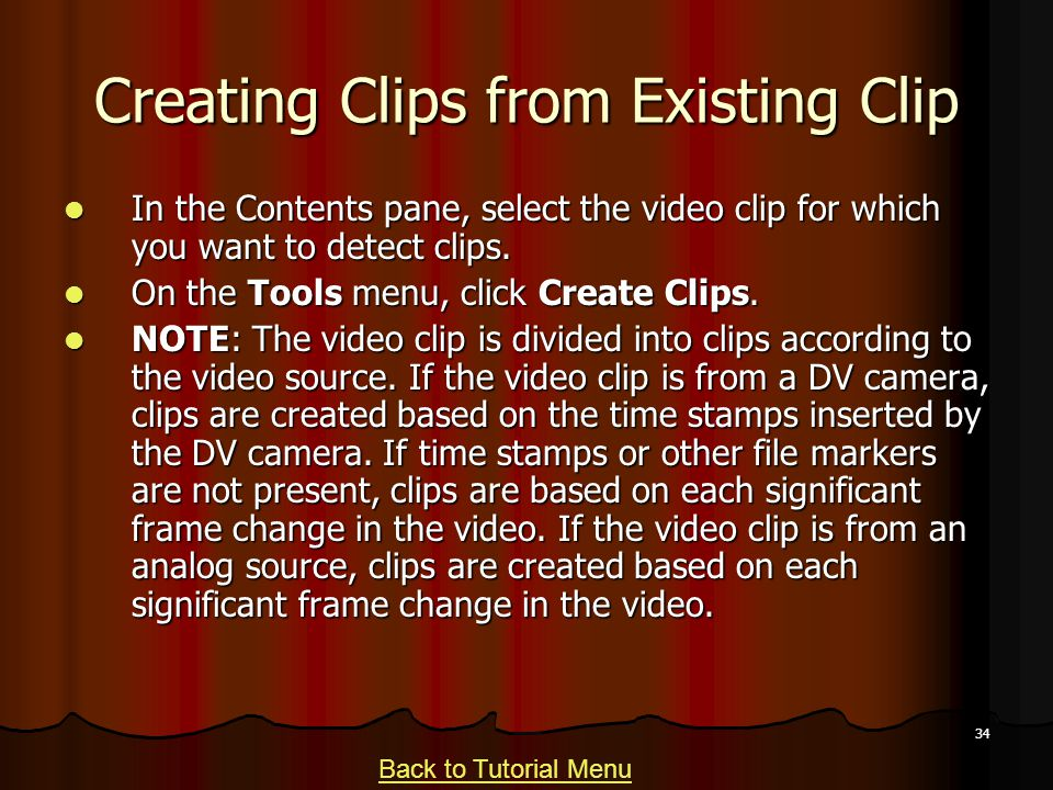 34 Creating Clips from Existing Clip In the Contents pane, select the video clip for which you want to detect clips.