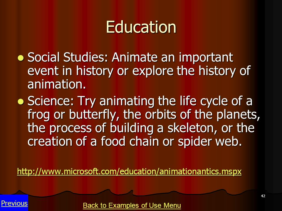 42 Education Social Studies: Animate an important event in history or explore the history of animation.