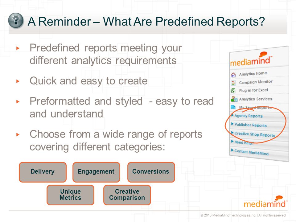 © 2010 MediaMind Technologies Inc. | All rights reserved A Reminder – What Are Predefined Reports.