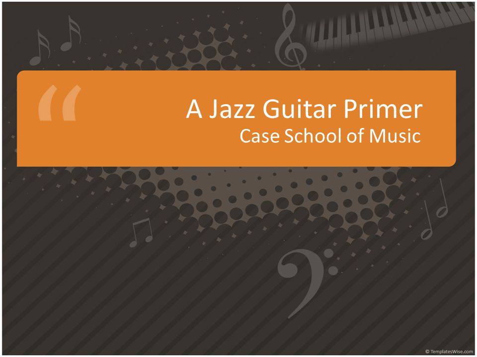 A Jazz Guitar Primer Case School of Music