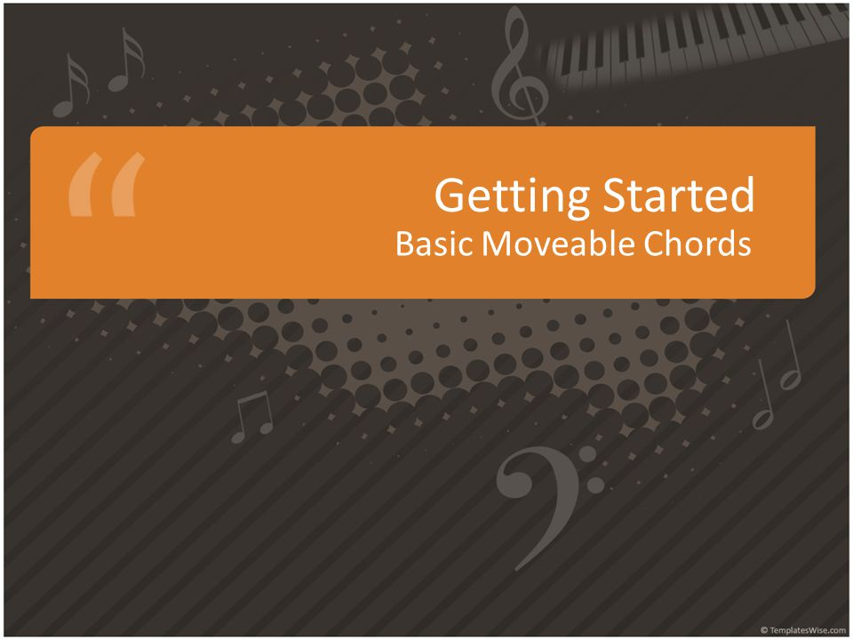 Getting Started Basic Moveable Chords