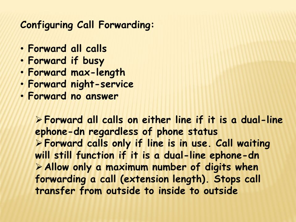 Configuring Call Forwarding: Forward all calls Forward if busy Forward max-length Forward night-service Forward no answer  Forward all calls on eithe
