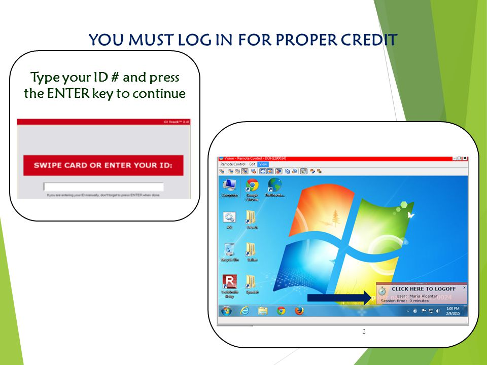 2 Type your ID # and press the ENTER key to continue YOU MUST LOG IN FOR PROPER CREDIT