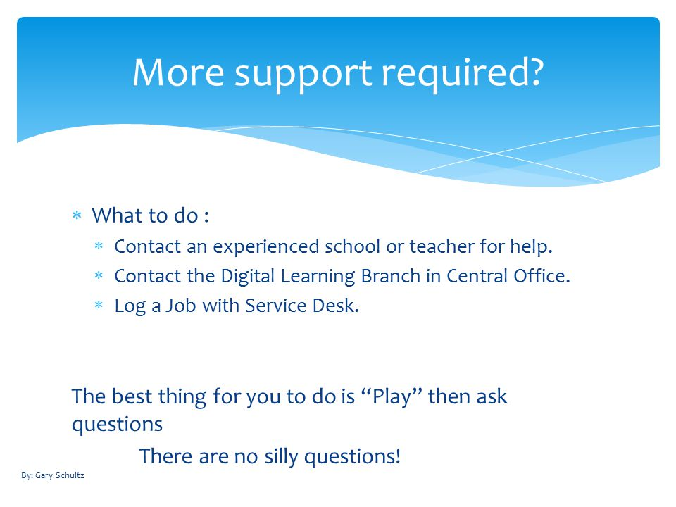  What to do :  Contact an experienced school or teacher for help.