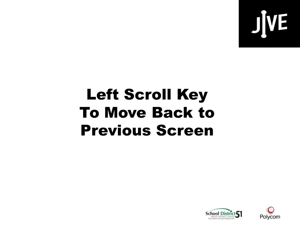 Left Scroll Key To Move Back to Previous Screen