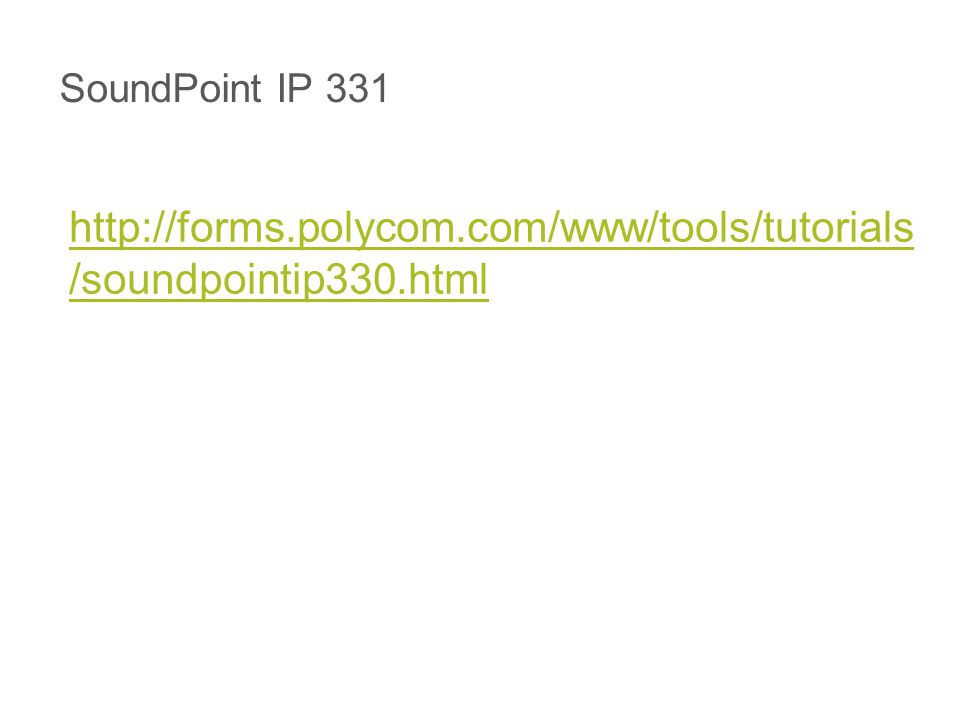 SoundPoint IP 331 http://forms.polycom.com/www/tools/tutorials /soundpointip330.html