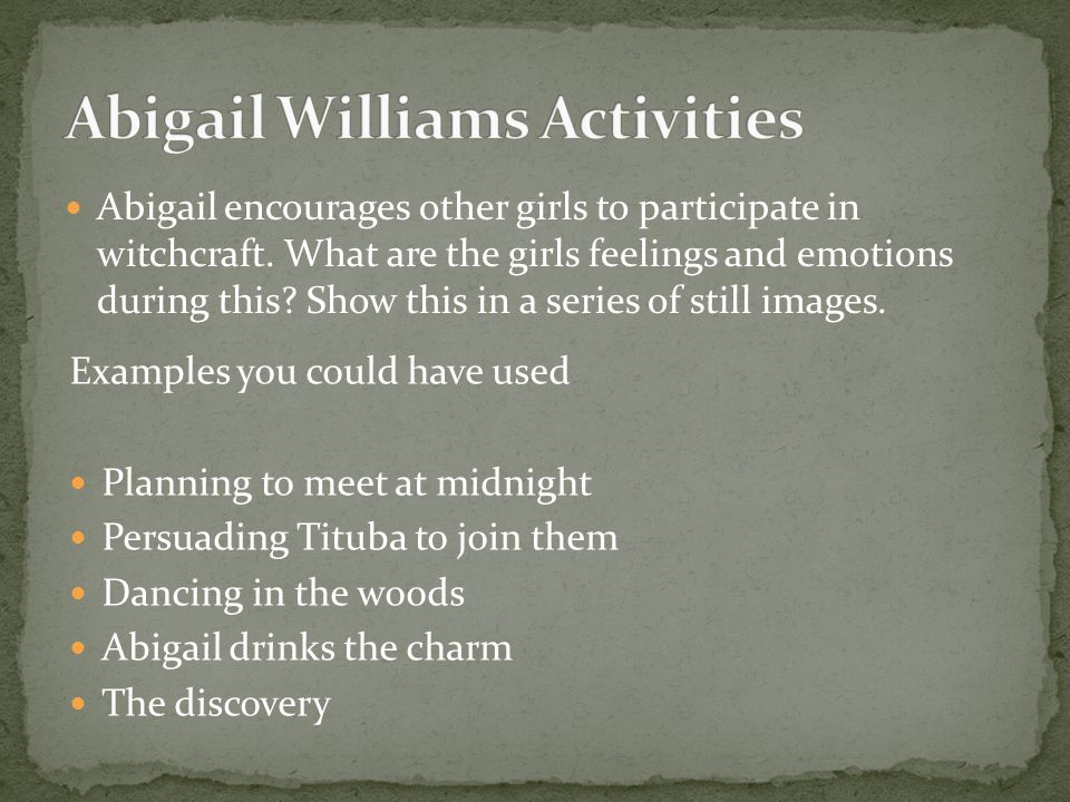 Abigail encourages other girls to participate in witchcraft.