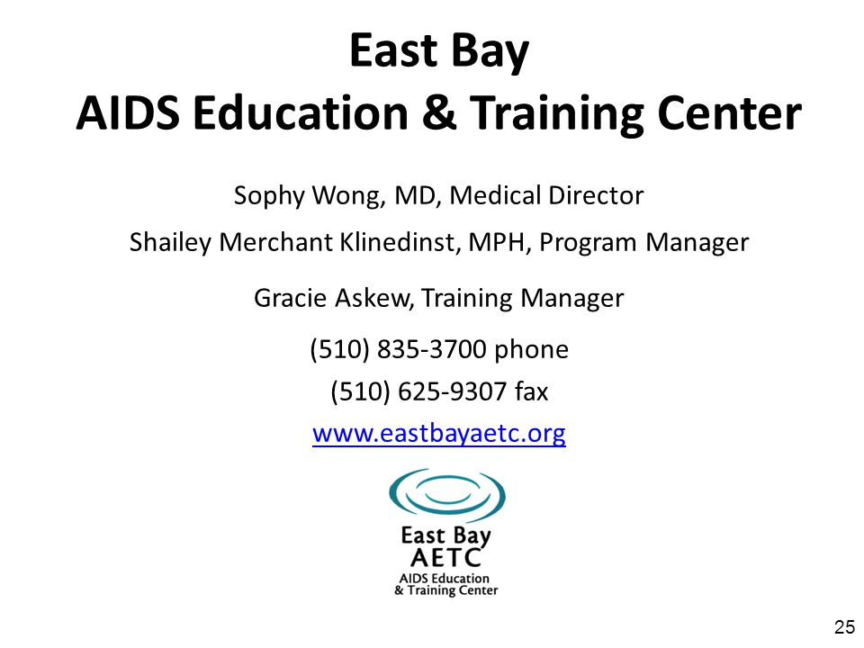 East Bay AIDS Education & Training Center Sophy Wong, MD, Medical Director Shailey Merchant Klinedinst, MPH, Program Manager Gracie Askew, Training Ma