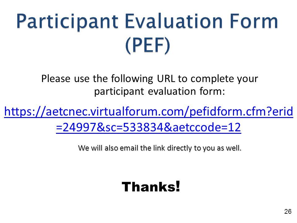 Please use the following URL to complete your participant evaluation form: 26 We will also email the link directly to you as well.