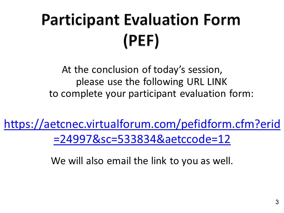 At the conclusion of today's session, please use the following URL LINK to complete your participant evaluation form: 3 We will also email the link to