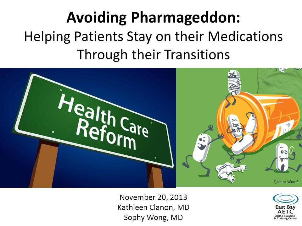 Avoiding Pharmageddon: Helping Patients Stay on their Medications Through their Transitions November 20, 2013 Kathleen Clanon, MD Sophy Wong, MD Tjost at Woot!