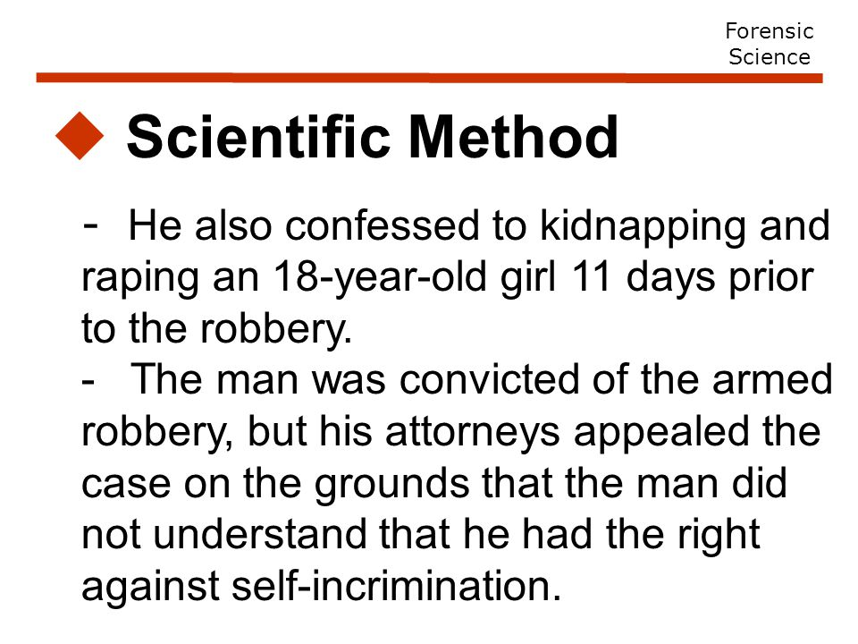  Scientific Method - He also confessed to kidnapping and raping an 18-year-old girl 11 days prior to the robbery.