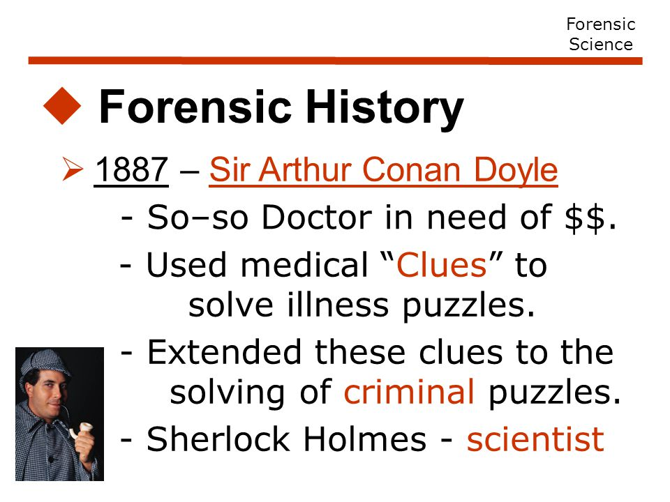  1887 – Sir Arthur Conan Doyle  Forensic History - So–so Doctor in need of $$.