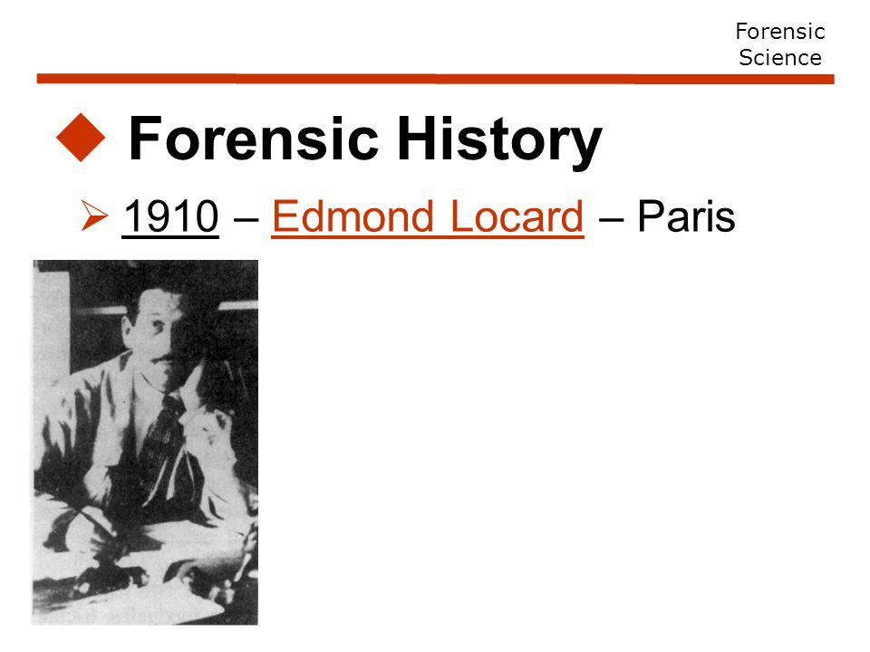  1910 – Edmond Locard – Paris  Forensic History Forensic Science