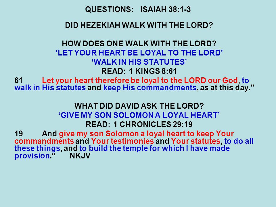 QUESTIONS:ISAIAH 38:1-3 DID HEZEKIAH WALK WITH THE LORD.