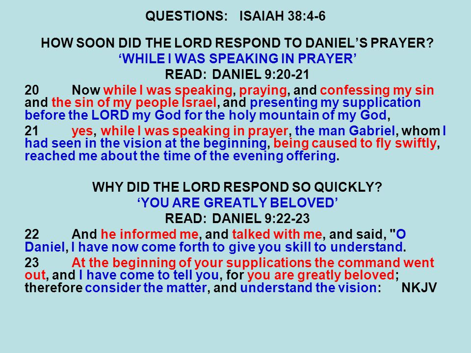 QUESTIONS:ISAIAH 38:4-6 HOW SOON DID THE LORD RESPOND TO DANIEL'S PRAYER.