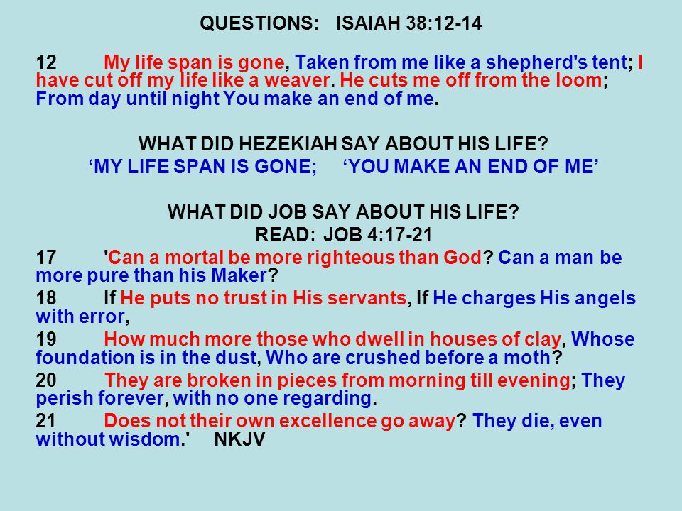 QUESTIONS:ISAIAH 38:12-14 12My life span is gone, Taken from me like a shepherd s tent; I have cut off my life like a weaver.