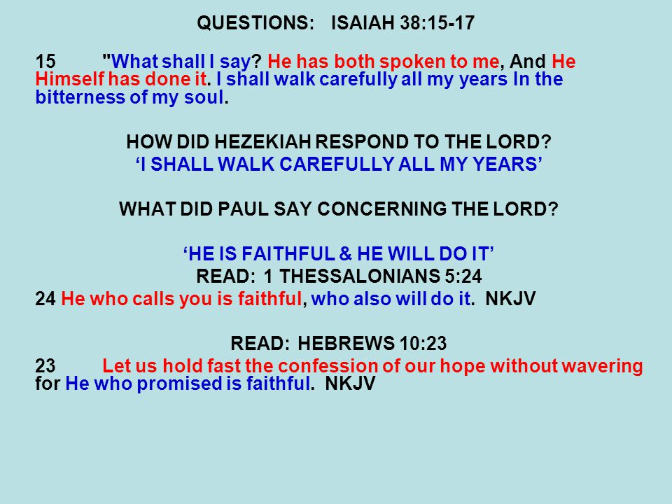 QUESTIONS:ISAIAH 38:15-17 15 What shall I say.