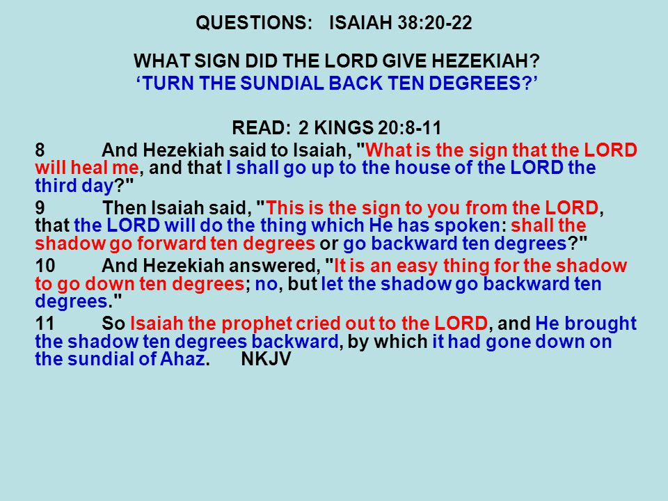 QUESTIONS:ISAIAH 38:20-22 WHAT SIGN DID THE LORD GIVE HEZEKIAH.