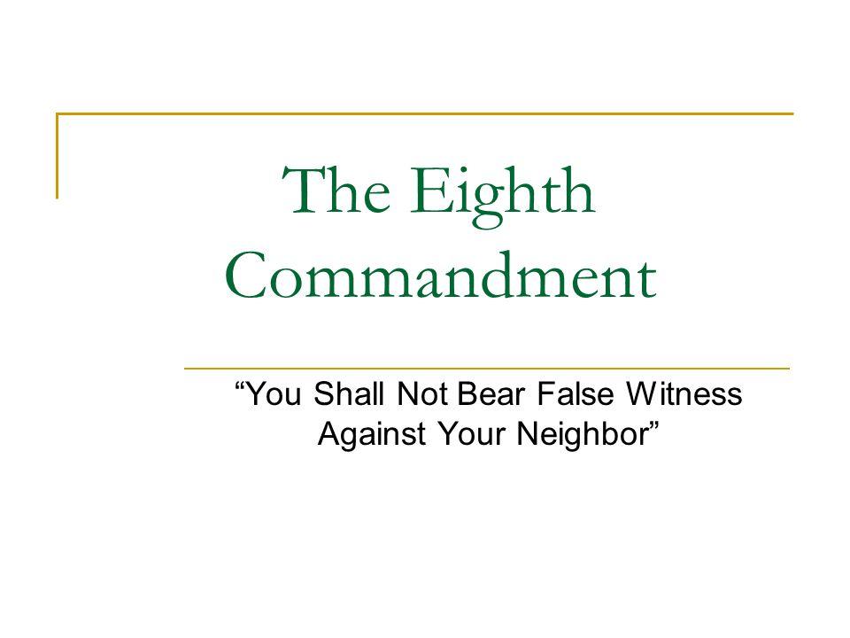 The Eighth Commandment You Shall Not Bear False Witness Against Your Neighbor