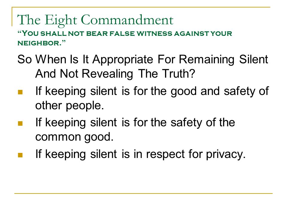 """The Eight Commandment """"You shall not bear false witness against your neighbor."""" So When Is It Appropriate For Remaining Silent And Not Revealing The T"""