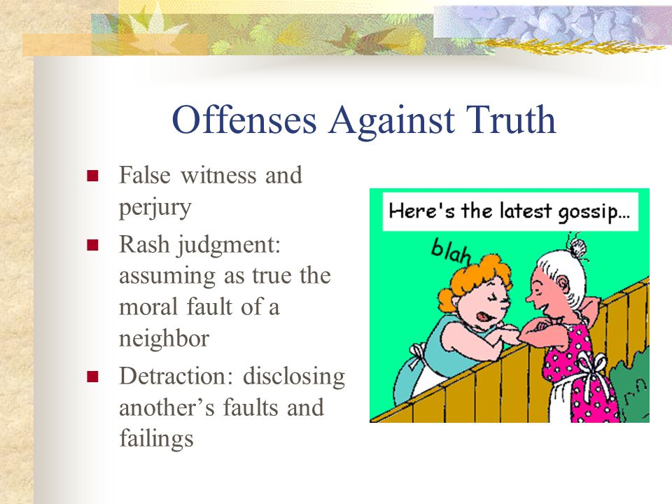 Why should we not bear false witness. God is the source of all truth.
