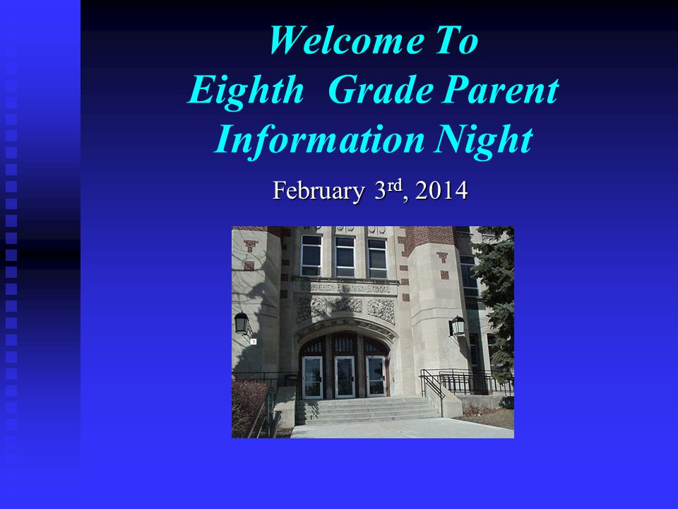 Welcome To Eighth Grade Parent Information Night February 3 rd, 2014