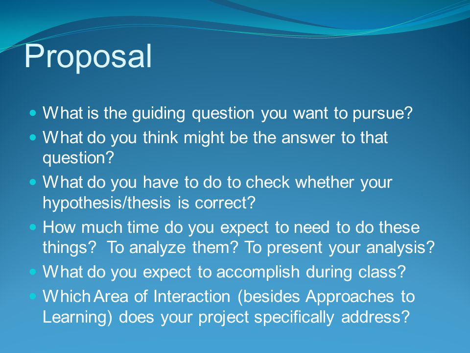 Proposal What is the guiding question you want to pursue.