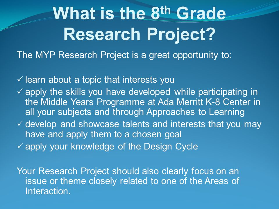 What is the 8 th Grade Research Project.