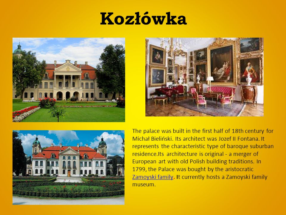 Kozłówka The palace was built in the first half of 18th century for Michał Bieliński. Its architect was Jozef II Fontana. It represents the characteri