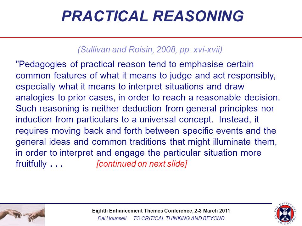Eighth Enhancement Themes Conference, 2-3 March 2011 Dai Hounsell TO CRITICAL THINKING AND BEYOND PRACTICAL REASONING (Sullivan and Roisin, 2008, pp.