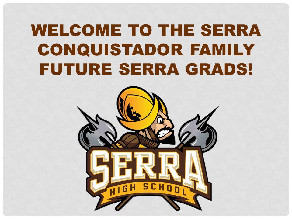 WELCOME TO THE SERRA CONQUISTADOR FAMILY FUTURE SERRA GRADS!