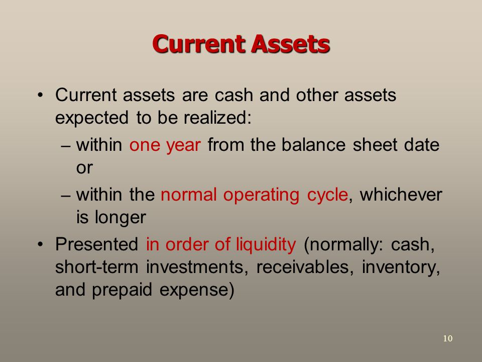 10 Current Assets Current assets are cash and other assets expected to be realized: – within one year from the balance sheet date or – within the norm