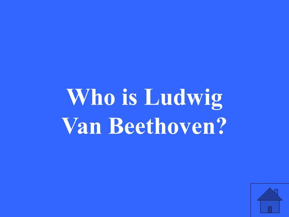 Who is Ludwig Van Beethoven