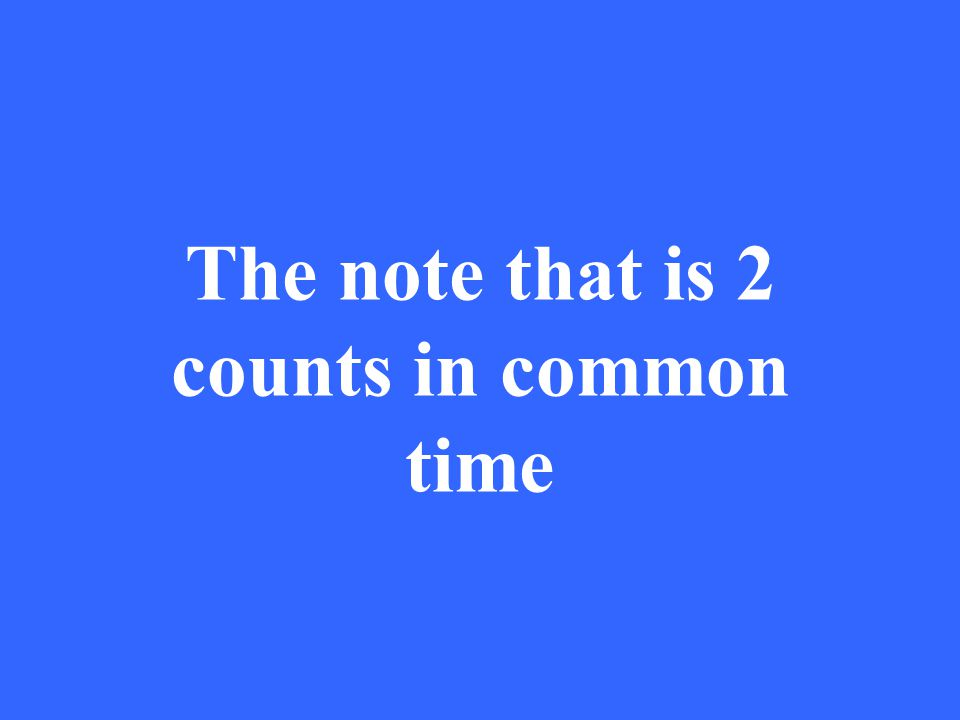The note that is 2 counts in common time