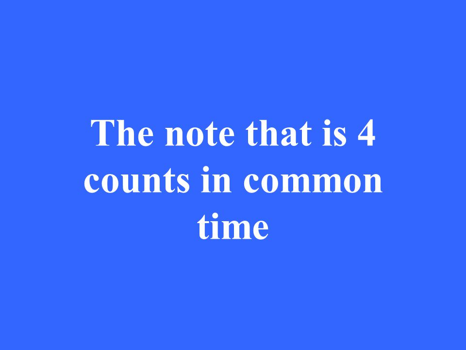 The note that is 4 counts in common time