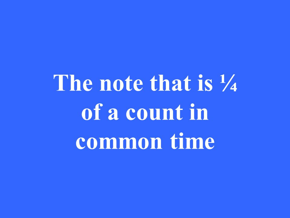 The note that is ¼ of a count in common time