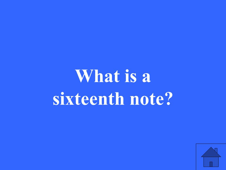 What is a sixteenth note?