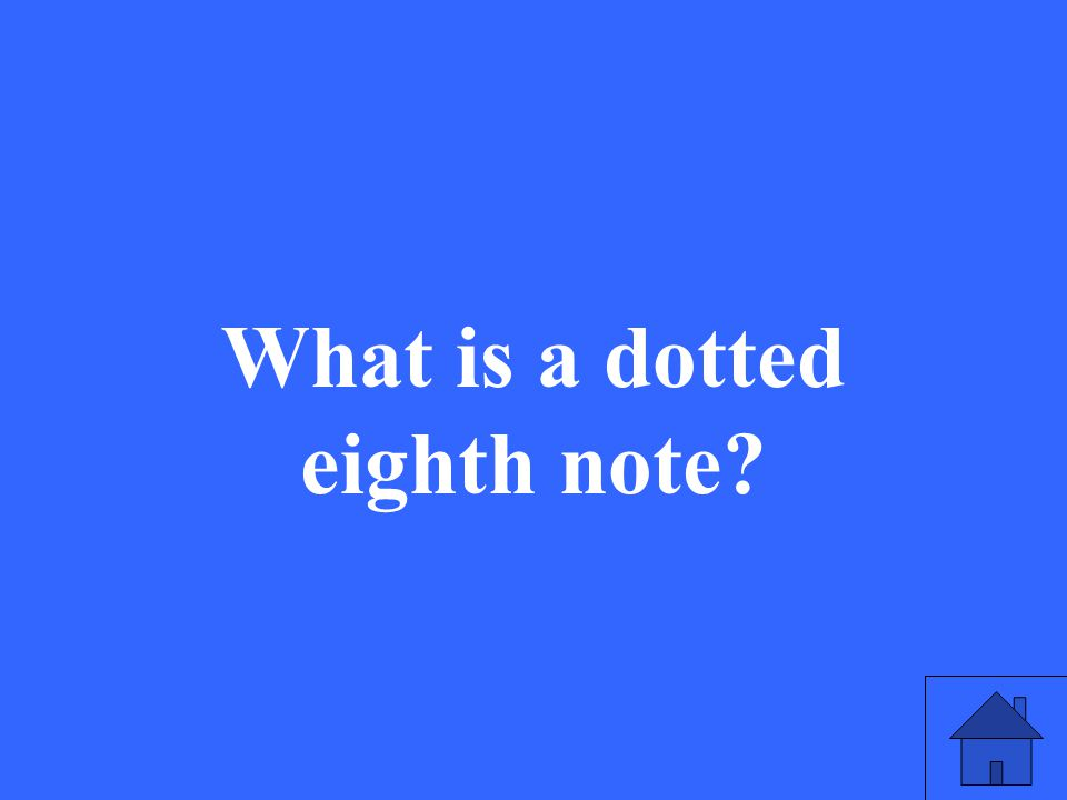 What is a dotted eighth note?