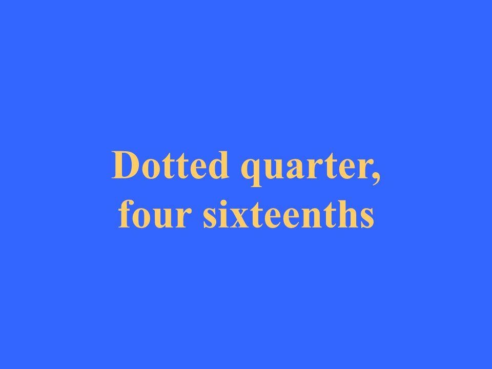 Dotted quarter, four sixteenths
