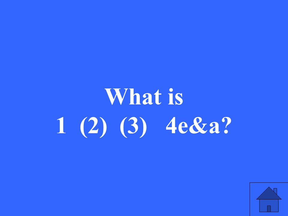 What is 1 (2) (3) 4e&a?