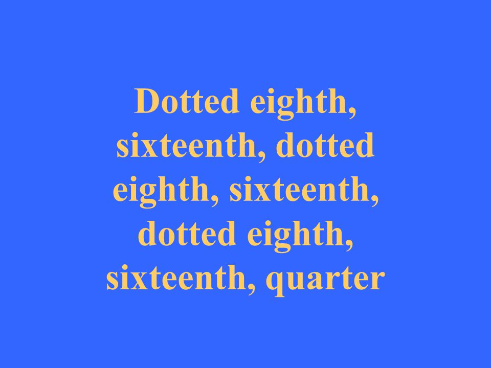 Dotted eighth, sixteenth, dotted eighth, sixteenth, dotted eighth, sixteenth, quarter