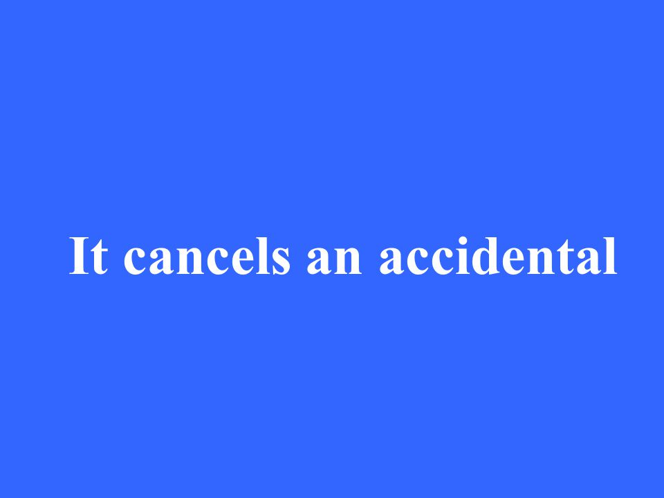 It cancels an accidental