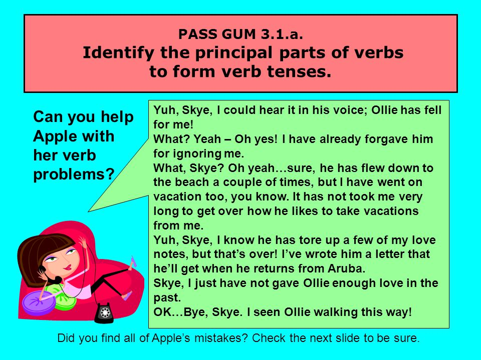 PASS GUM 3.1.a. Identify the principal parts of verbs to form verb tenses.
