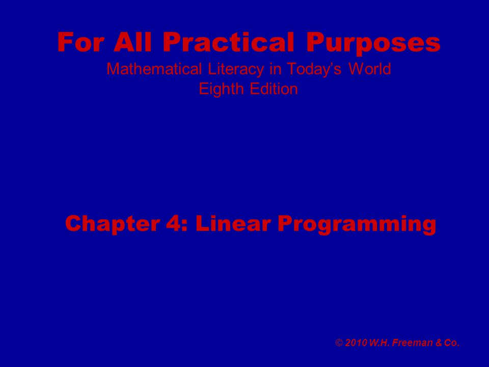 For All Practical Purposes Mathematical Literacy in Today's World Eighth Edition Chapter 4: Linear Programming © 2010 W.H.