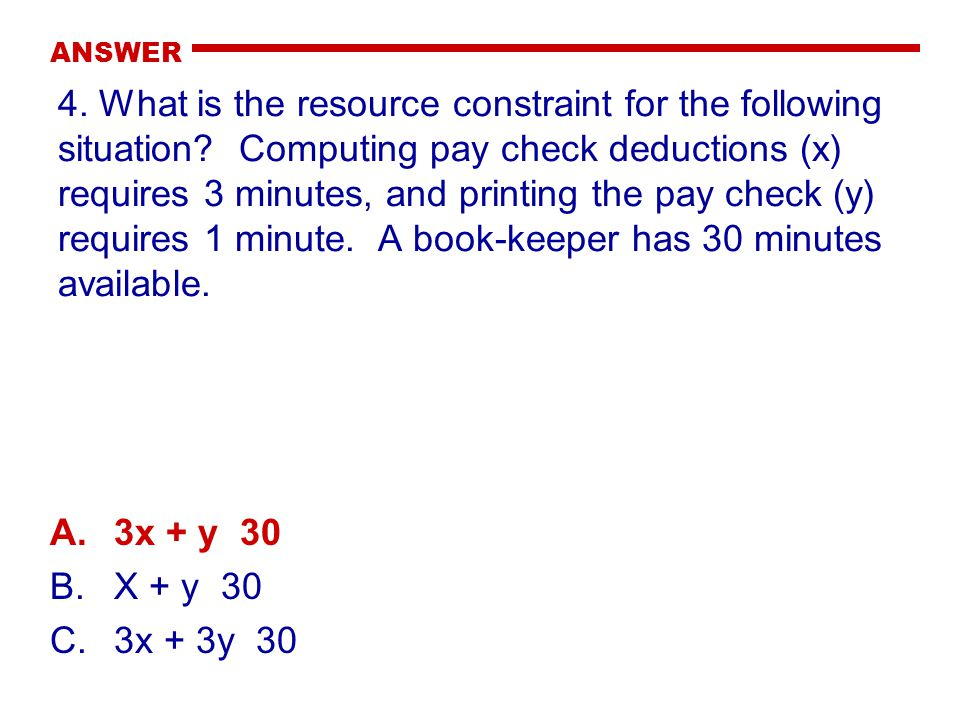 ANSWER 4. What is the resource constraint for the following situation.